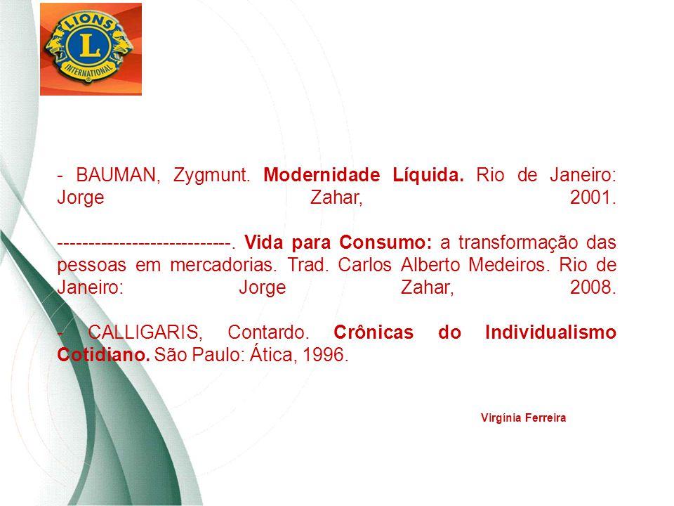 - BAUMAN, Zygmunt. Modernidade Líquida. Rio de Janeiro: Jorge Zahar, 2001. ----------------------------. Vida para Consumo: a transformação das pessoa