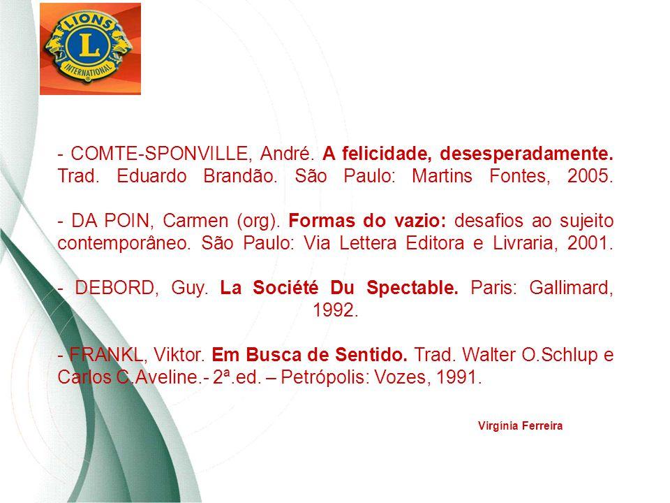 - COMTE-SPONVILLE, André. A felicidade, desesperadamente. Trad. Eduardo Brandão. São Paulo: Martins Fontes, 2005. - DA POIN, Carmen (org). Formas do v