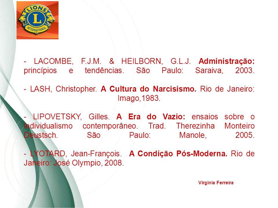 - LACOMBE, F.J.M. & HEILBORN, G.L.J. Administração: princípios e tendências. São Paulo: Saraiva, 2003. - LASH, Christopher. A Cultura do Narcisismo. R