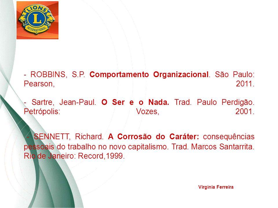 - ROBBINS, S.P. Comportamento Organizacional. São Paulo: Pearson, 2011. - Sartre, Jean-Paul. O Ser e o Nada. Trad. Paulo Perdigão. Petrópolis: Vozes,