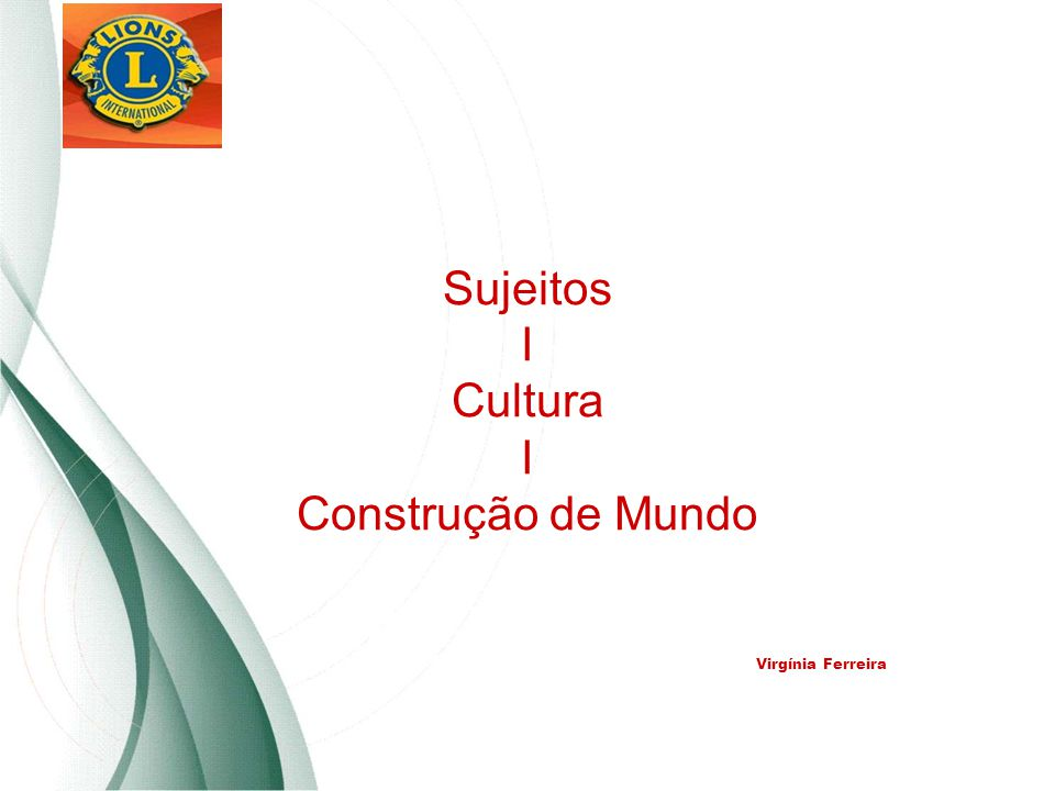 Sujeitos I Cultura I Construção de Mundo Virgínia Ferreira