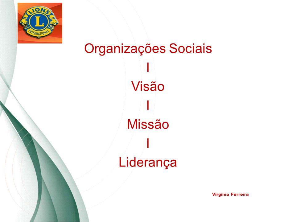 Organizações Sociais I Visão I Missão I Liderança Virgínia Ferreira
