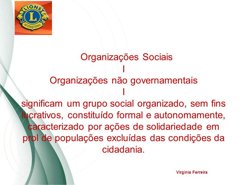 Organizações Sociais I Organizações não governamentais I significam um grupo social organizado, sem fins lucrativos, constituído formal e autonomament