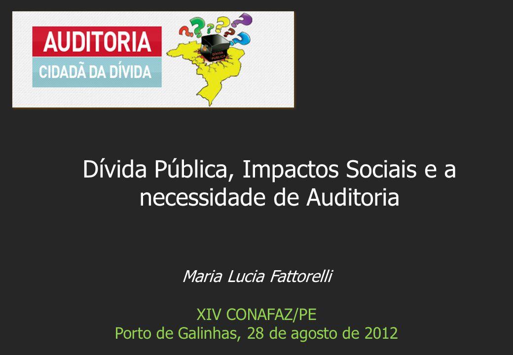 Maria Lucia Fattorelli XIV CONAFAZ/PE Porto de Galinhas, 28 de agosto de 2012 Dívida Pública, Impactos Sociais e a necessidade de Auditoria