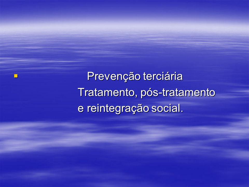 Prevenção terciária Prevenção terciária Tratamento, pós-tratamento Tratamento, pós-tratamento e reintegração social. e reintegração social.