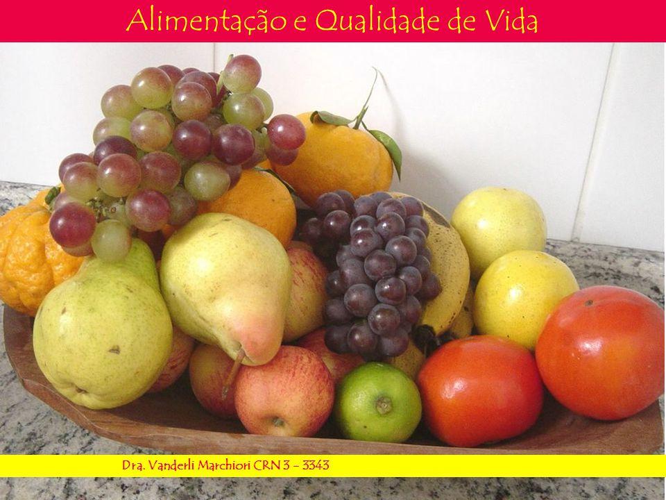 Alimentação e Qualidade de Vida Dra. Vanderli Marchiori CRN 3 - 3343
