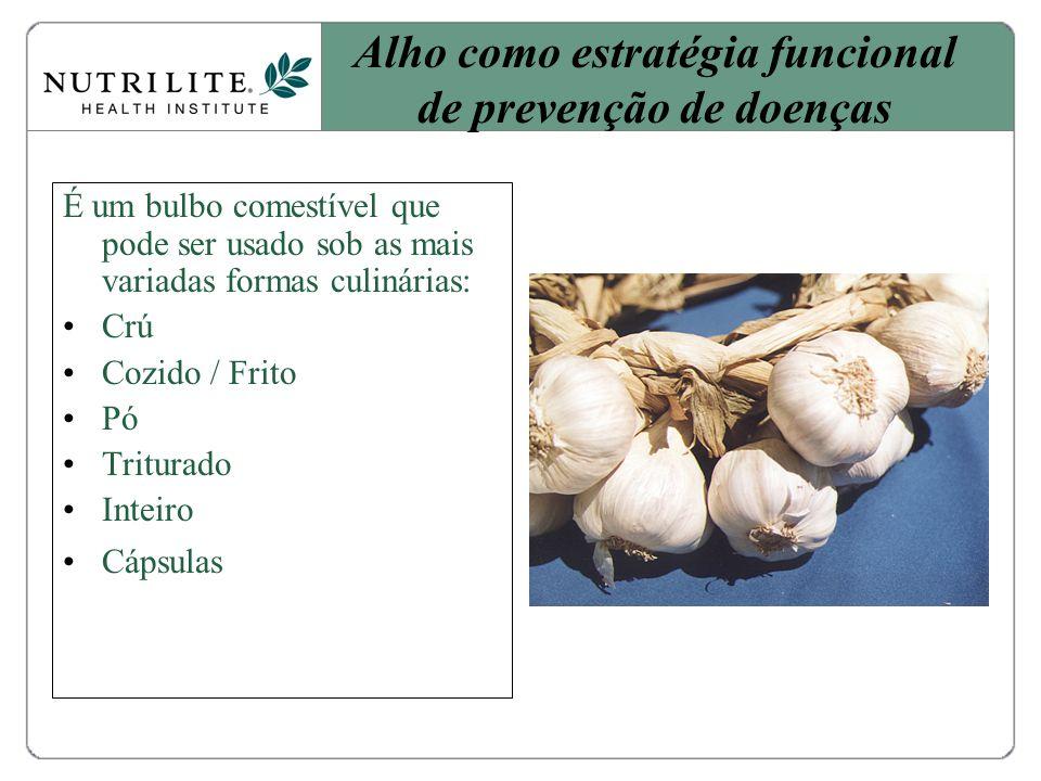 É um bulbo comestível que pode ser usado sob as mais variadas formas culinárias: Crú Cozido / Frito Pó Triturado Inteiro Cápsulas Alho como estratégia funcional de prevenção de doenças