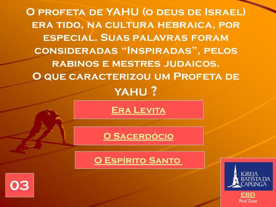 O profeta de YAHU (o deus de Israel) era tido, na cultura hebraica, por especial.