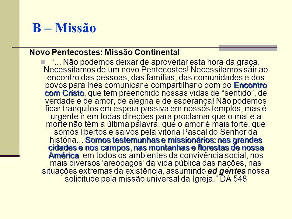 B – Missão Novo Pentecostes: Missão Continental... Não podemos deixar de aproveitar esta hora da graça. Necessitamos de um novo Pentecostes! Necessita