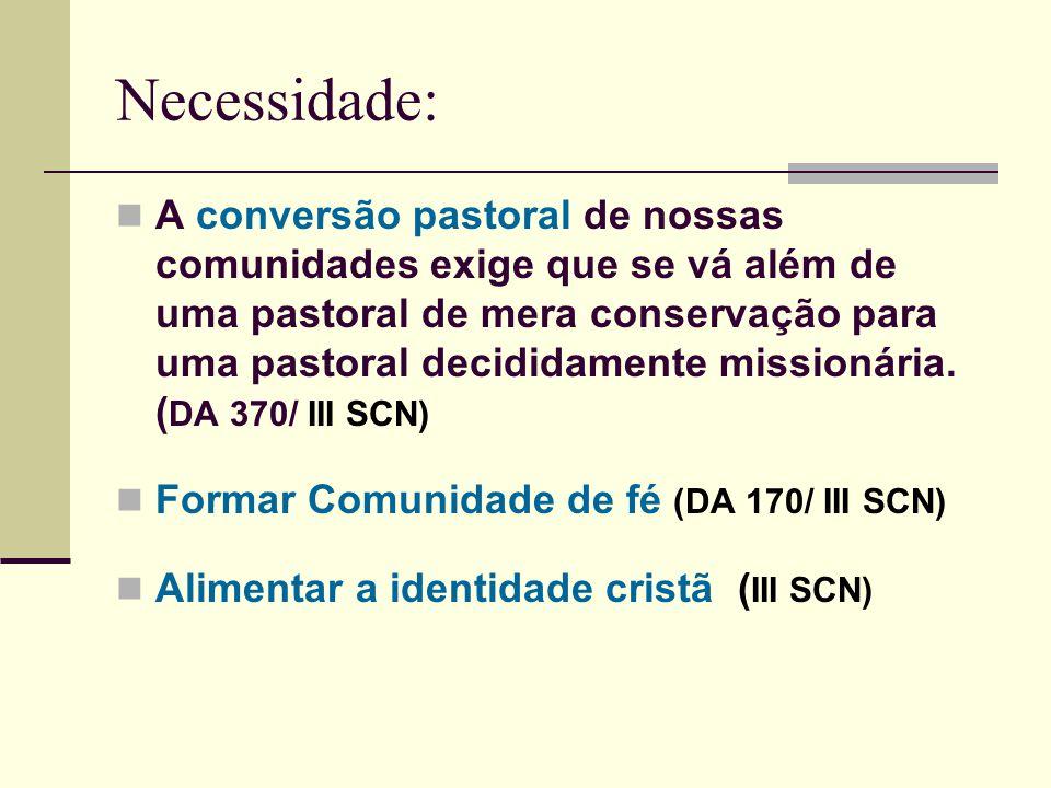 Necessidade: A conversão pastoral de nossas comunidades exige que se vá além de uma pastoral de mera conservação para uma pastoral decididamente missi