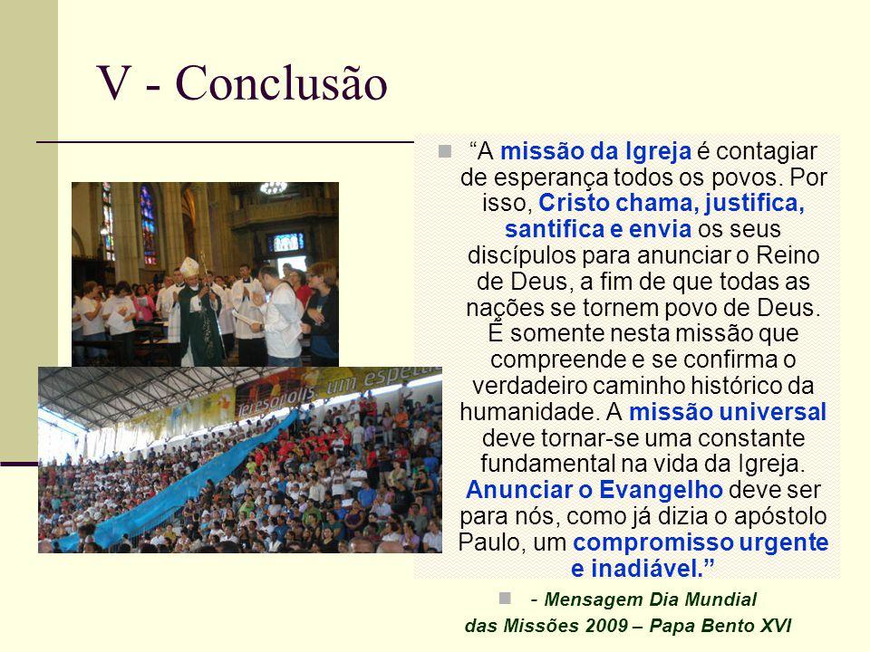 V - Conclusão A missão da Igreja é contagiar de esperança todos os povos. Por isso, Cristo chama, justifica, santifica e envia os seus discípulos para