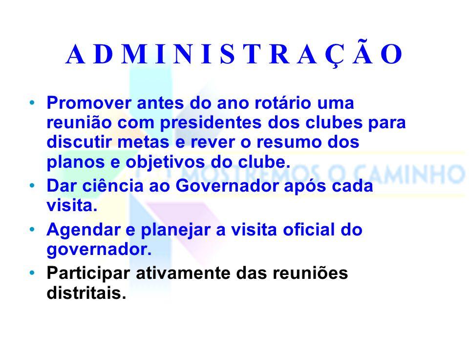 A D M I N I S T R A Ç Ã O Atualizar o Governador sobre as dificuldades e progresso dos clubes da sua área.