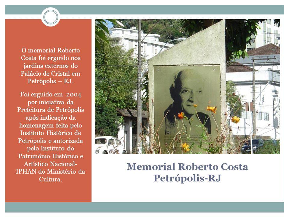 Memorial Roberto Costa Petrópolis-RJ O memorial Roberto Costa foi erguido nos jardins externos do Palácio de Cristal em Petrópolis – RJ. Foi erguido e