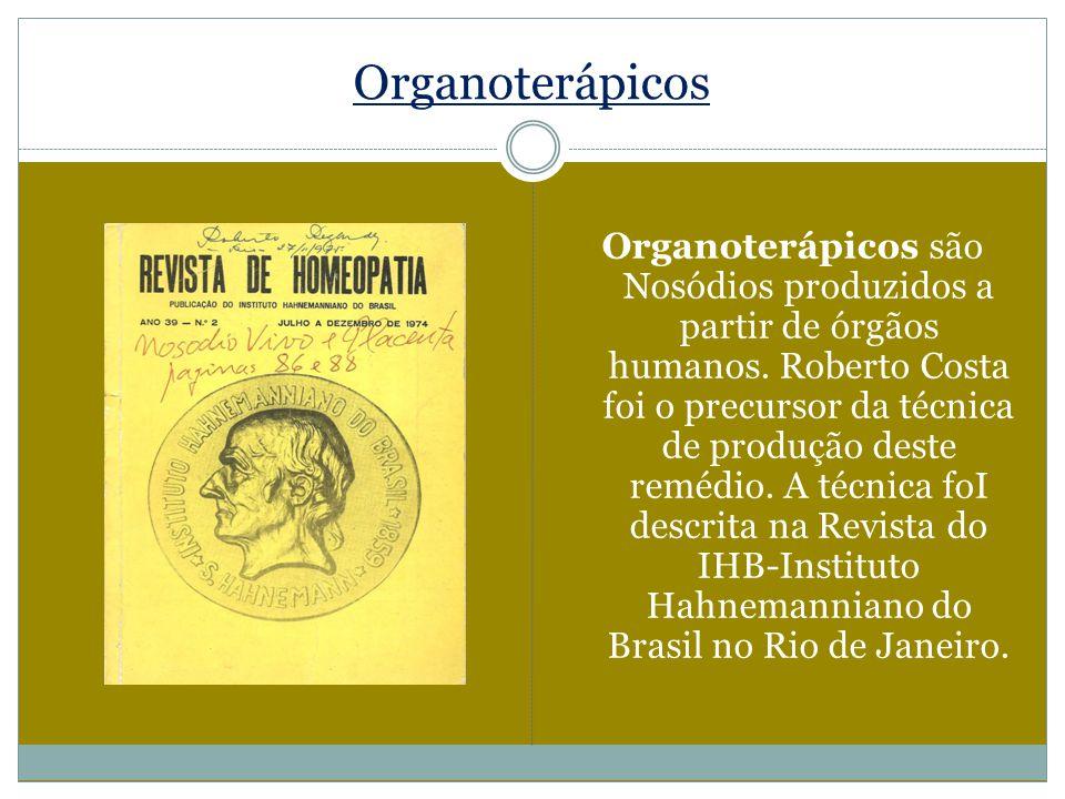 Organoterápicos Organoterápicos são Nosódios produzidos a partir de órgãos humanos. Roberto Costa foi o precursor da técnica de produção deste remédio