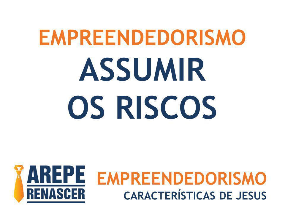 EMPREENDEDORISMO CARACTERÍSTICAS DE JESUS EMPREENDEDORISMO ASSUMIR OS RISCOS