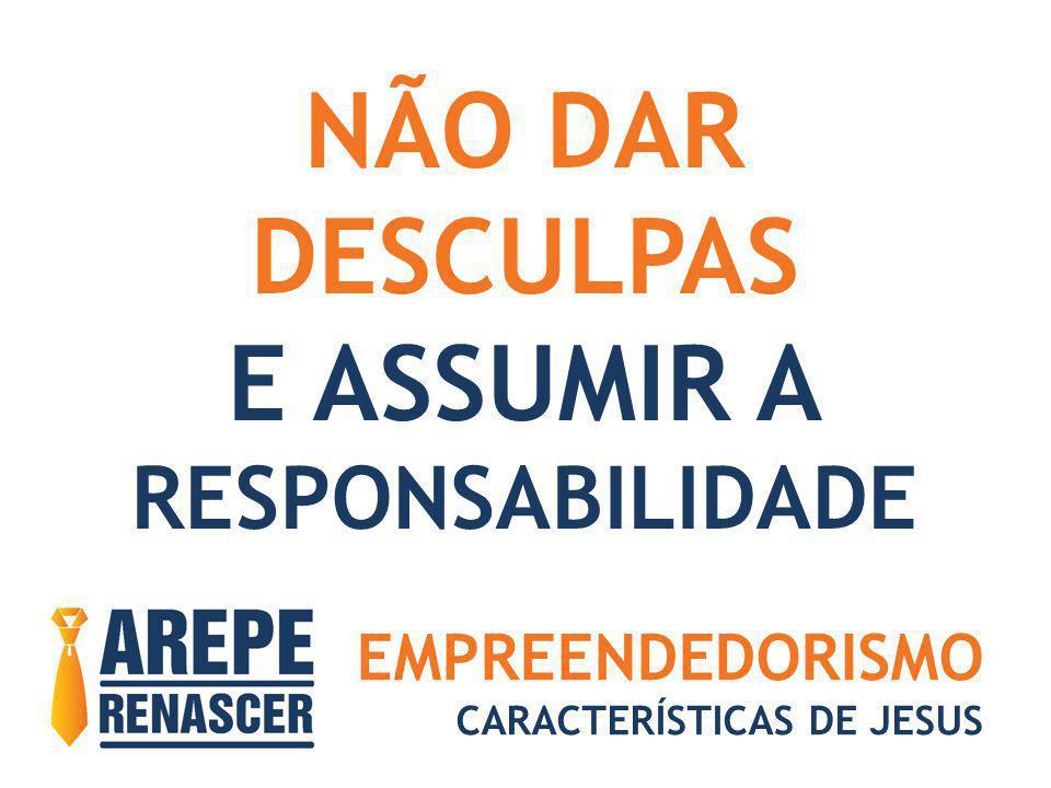 EMPREENDEDORISMO CARACTERÍSTICAS DE JESUS NÃO DAR DESCULPAS E ASSUMIR A RESPONSABILIDADE