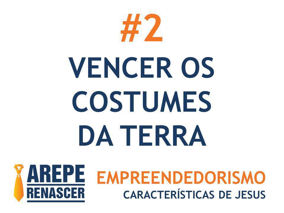 EMPREENDEDORISMO CARACTERÍSTICAS DE JESUS #2 VENCER OS COSTUMES DA TERRA