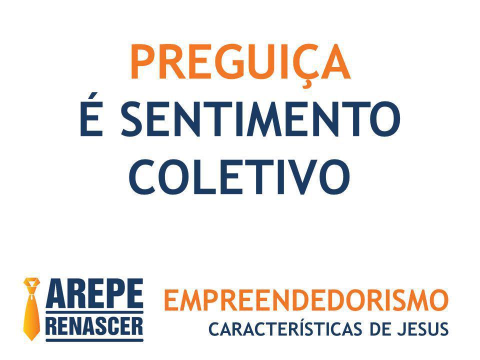 EMPREENDEDORISMO CARACTERÍSTICAS DE JESUS PREGUIÇA É SENTIMENTO COLETIVO