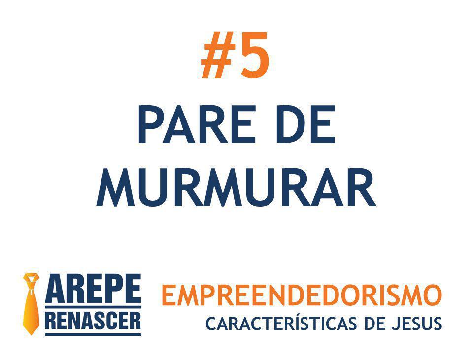 EMPREENDEDORISMO CARACTERÍSTICAS DE JESUS #5 PARE DE MURMURAR