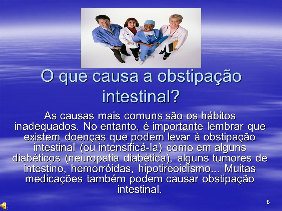 8 O que causa a obstipação intestinal? As causas mais comuns são os hábitos inadequados. No entanto, é importante lembrar que existem doenças que pode