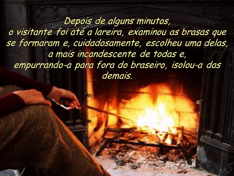 Seguiu-se um longo período de profundo silêncio. Os dois homens apenas admiravam a dança das chamas em volta da lenha que queimava..