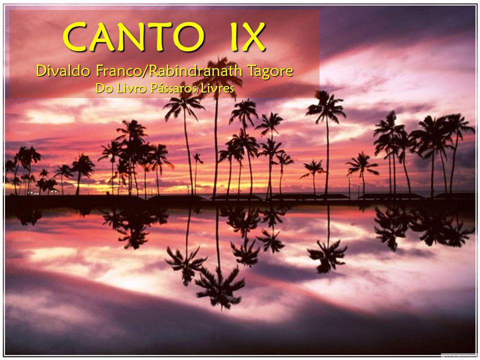 CANTO IX Divaldo Franco/Rabindranath Tagore Do Livro Pássaros Livres