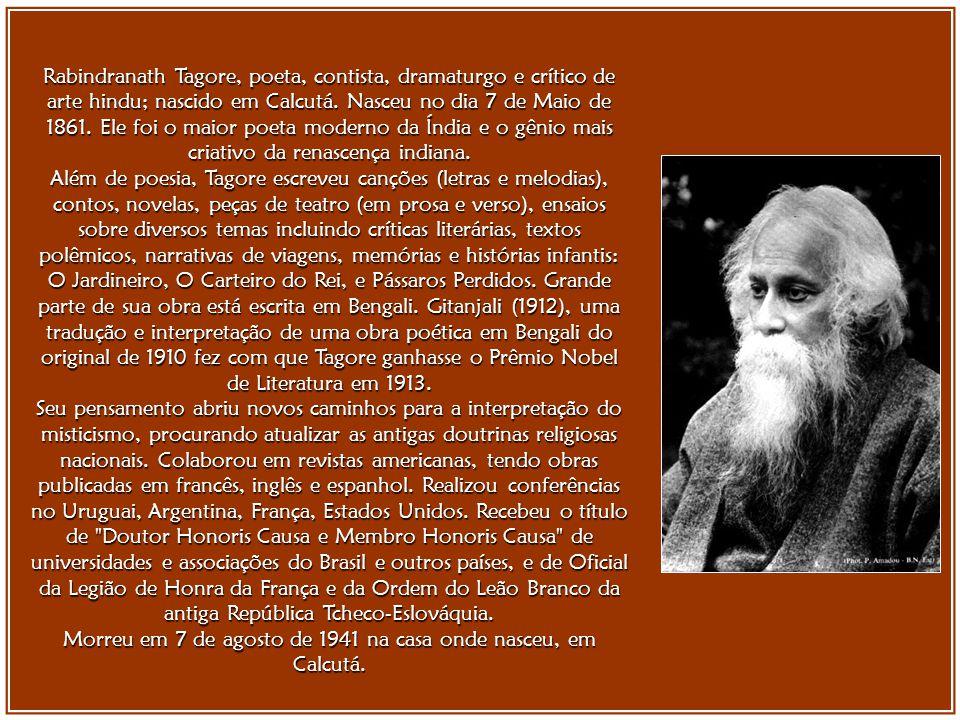 Rabindranath Tagore, poeta, contista, dramaturgo e crítico de arte hindu; nascido em Calcutá.
