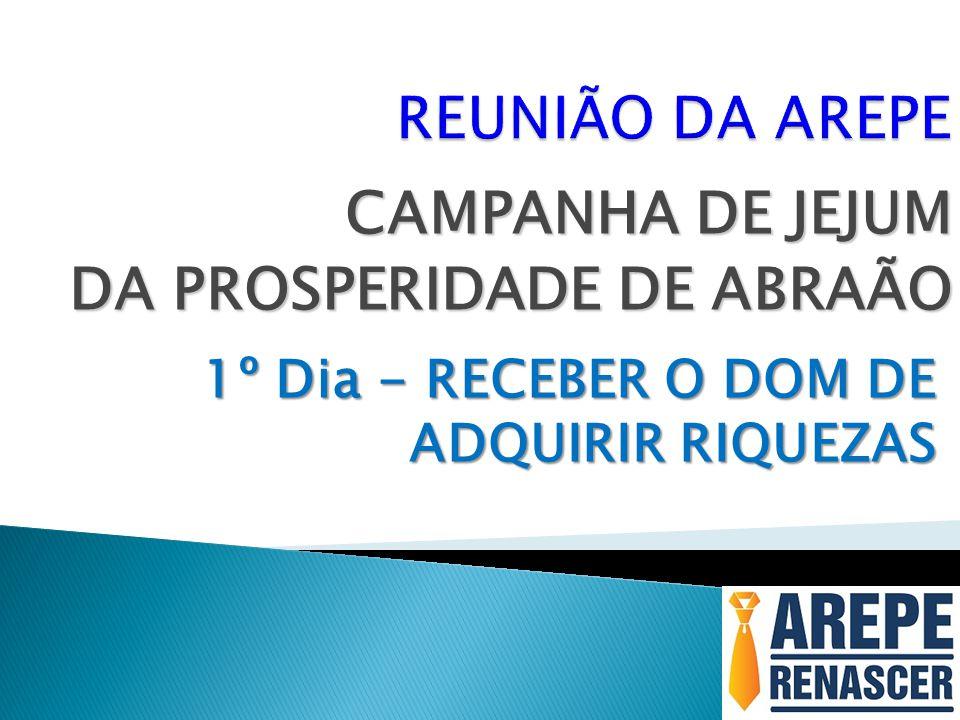 CAMPANHA DE JEJUM DA PROSPERIDADE DE ABRAÃO 1º Dia - RECEBER O DOM DE ADQUIRIR RIQUEZAS