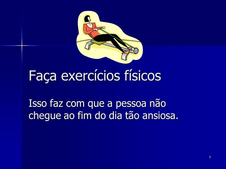 7 Faça exercícios físicos Isso faz com que a pessoa não chegue ao fim do dia tão ansiosa.