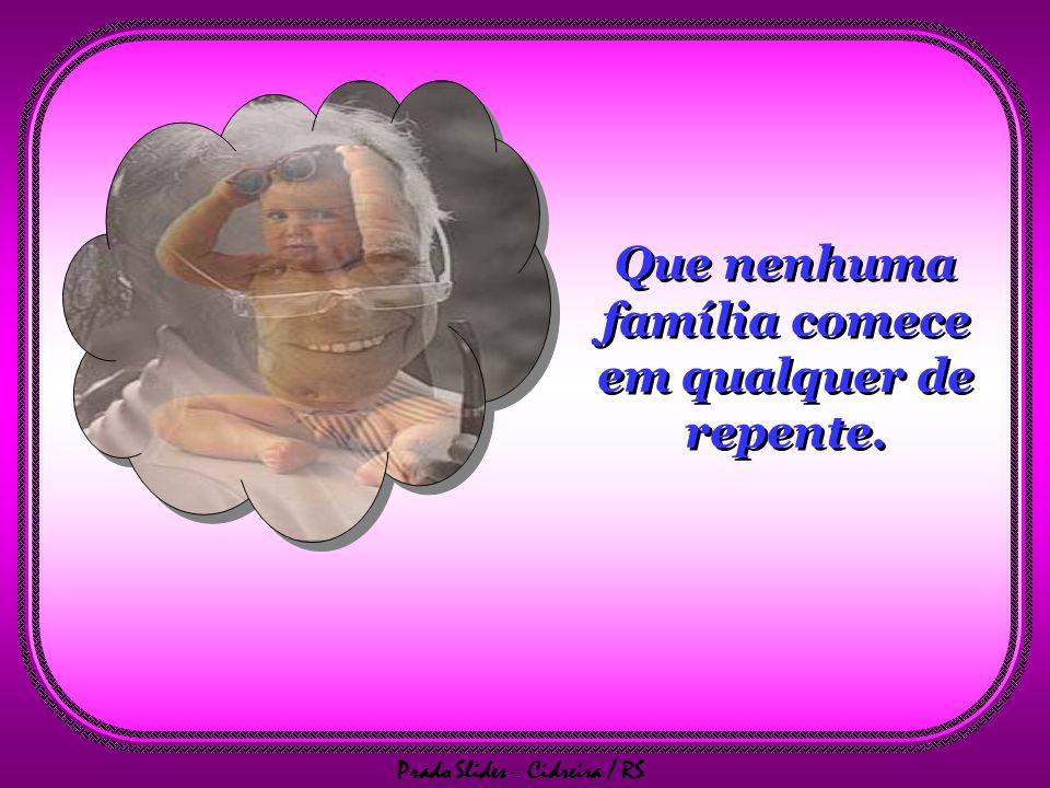 Prado Slides – Cidreira / RS Oração pela Família Oração pela Família Rolagem automática