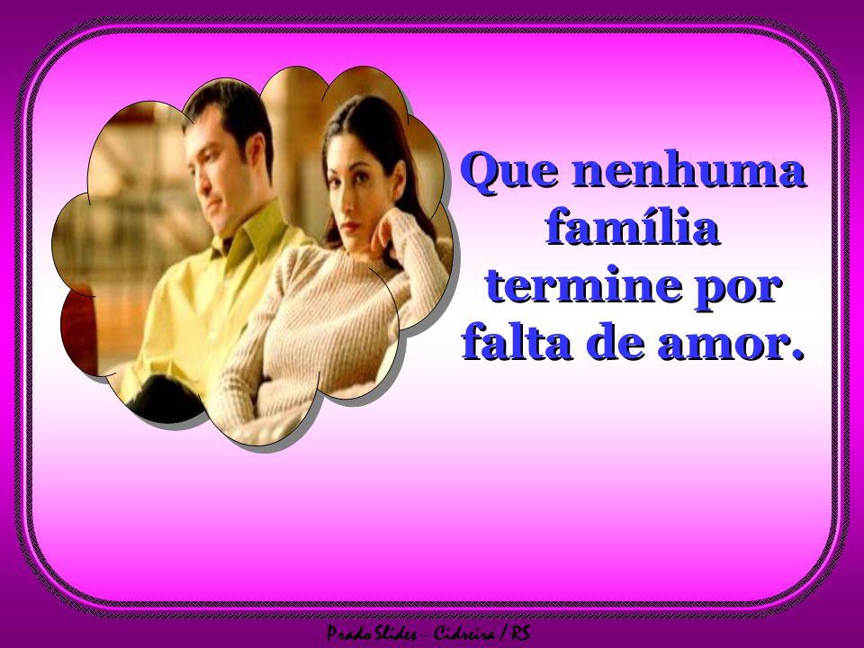 Prado Slides – Cidreira / RS Que marido e mulher tenham força de amar sem medida.