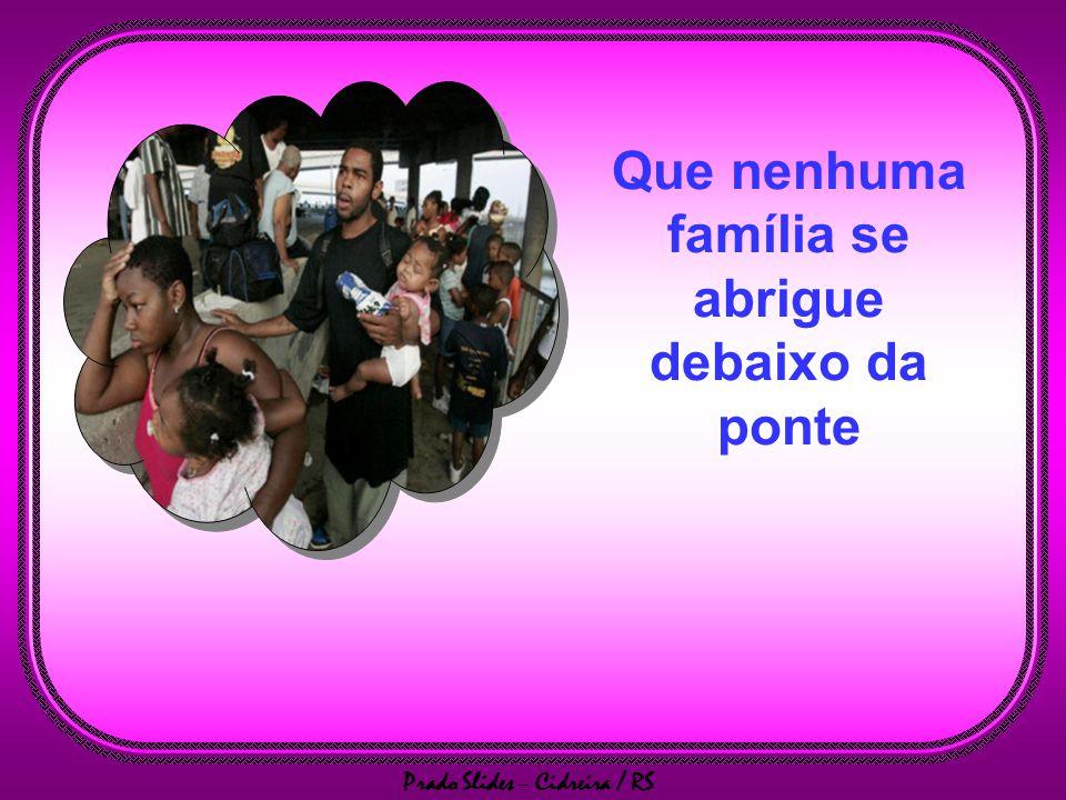 Prado Slides – Cidreira / RS Que nenhuma família se abrigue debaixo da ponte