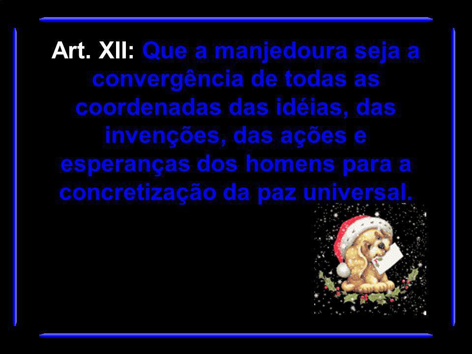 Art. XI: Que o Natal seja um corte no egoísmo. Que os homens de boa vontade comecem a compartilhar, cada um no seu nível, em seu lugar, os bens e conq