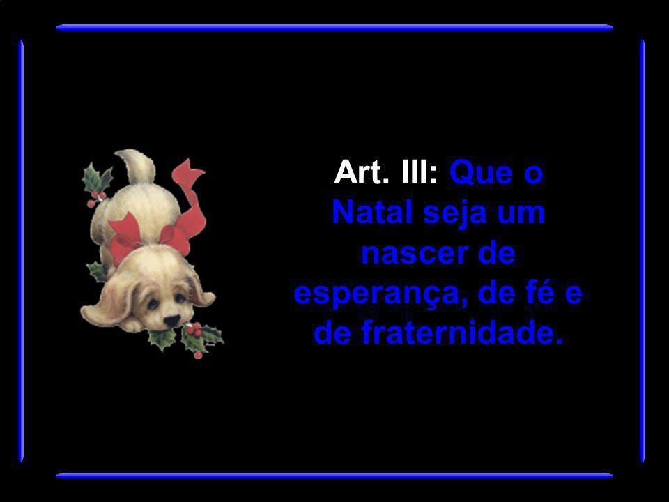 Art. II: Que o Natal não seja considerado somente um dia, mas os 365 dias do ano.