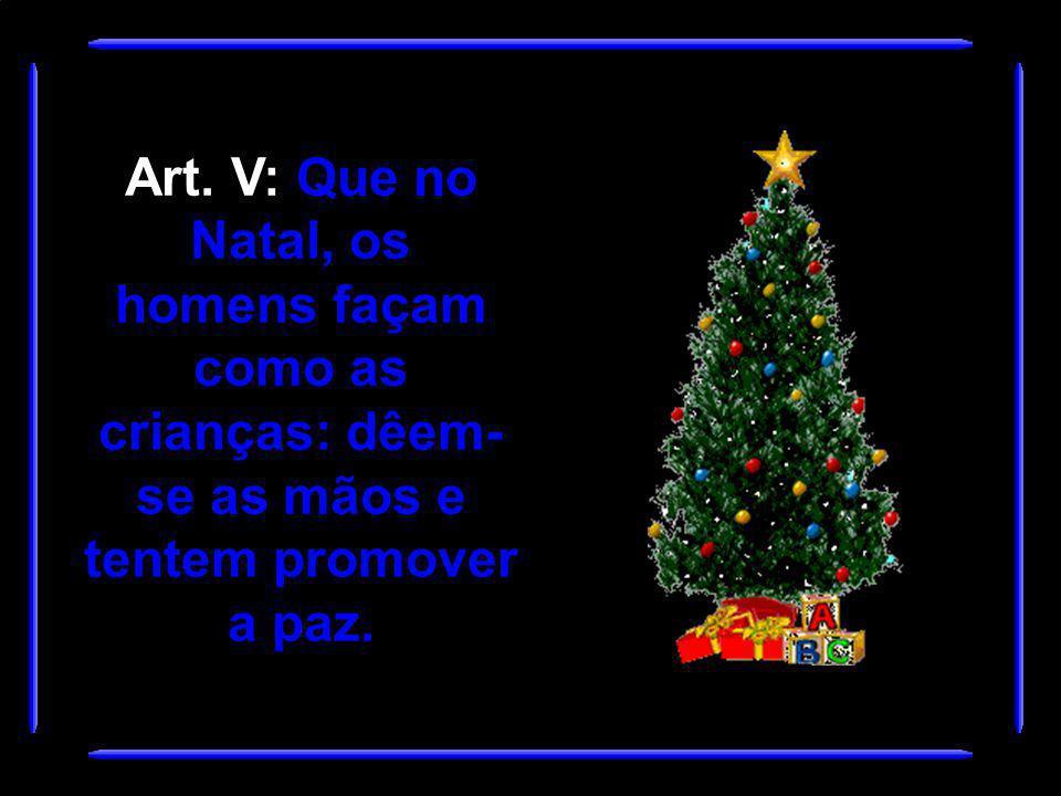 Art. V: Que no Natal, os homens façam como as crianças: dêem- se as mãos e tentem promover a paz.