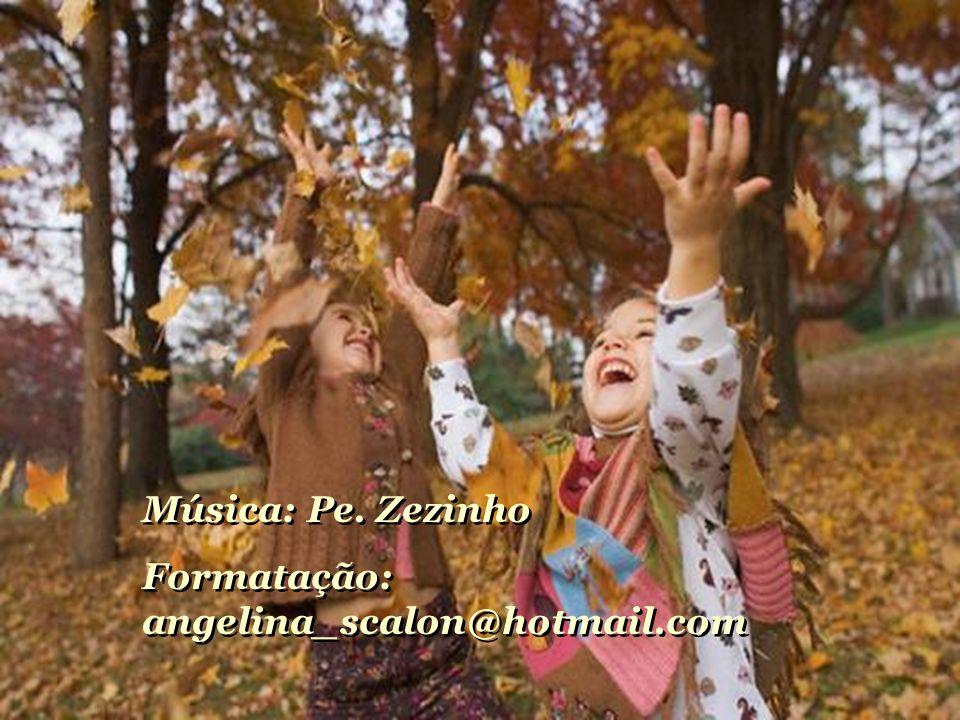 Música: Pe.Zezinho Formatação: angelina_scalon@hotmail.com Música: Pe.