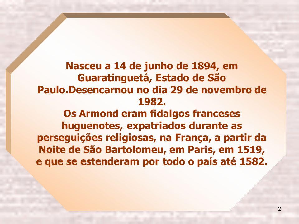 2 Nasceu a 14 de junho de 1894, em Guaratinguetá, Estado de São Paulo.Desencarnou no dia 29 de novembro de 1982.