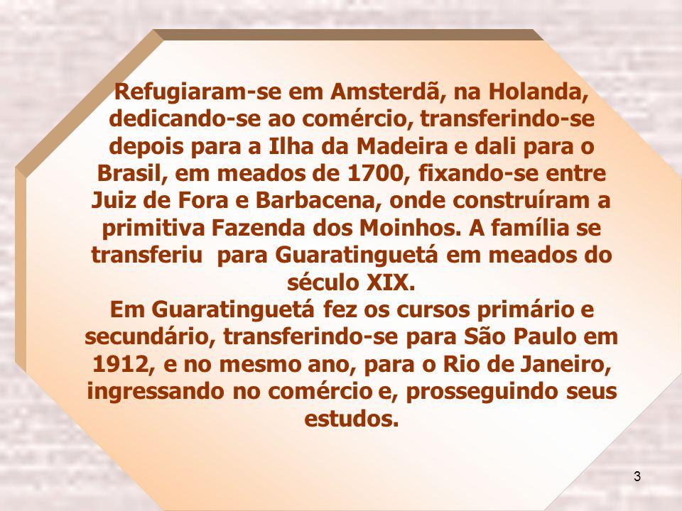 3 Refugiaram-se em Amsterdã, na Holanda, dedicando-se ao comércio, transferindo-se depois para a Ilha da Madeira e dali para o Brasil, em meados de 1700, fixando-se entre Juiz de Fora e Barbacena, onde construíram a primitiva Fazenda dos Moinhos.