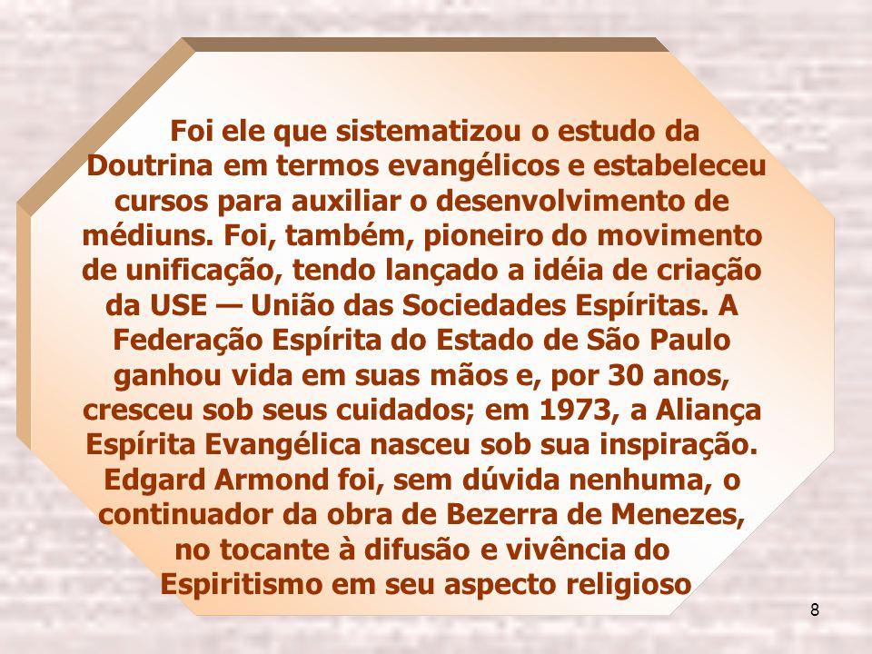 8 Foi ele que sistematizou o estudo da Doutrina em termos evangélicos e estabeleceu cursos para auxiliar o desenvolvimento de médiuns.