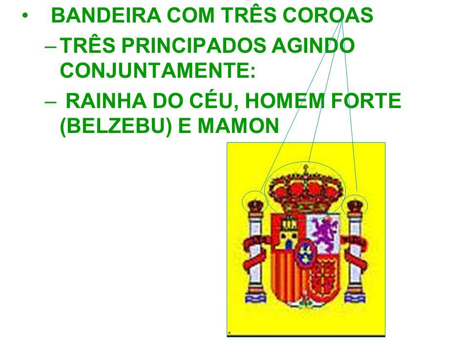 BANDEIRA COM TRÊS COROAS –T–TRÊS PRINCIPADOS AGINDO CONJUNTAMENTE: – RAINHA DO CÉU, HOMEM FORTE (BELZEBU) E MAMON