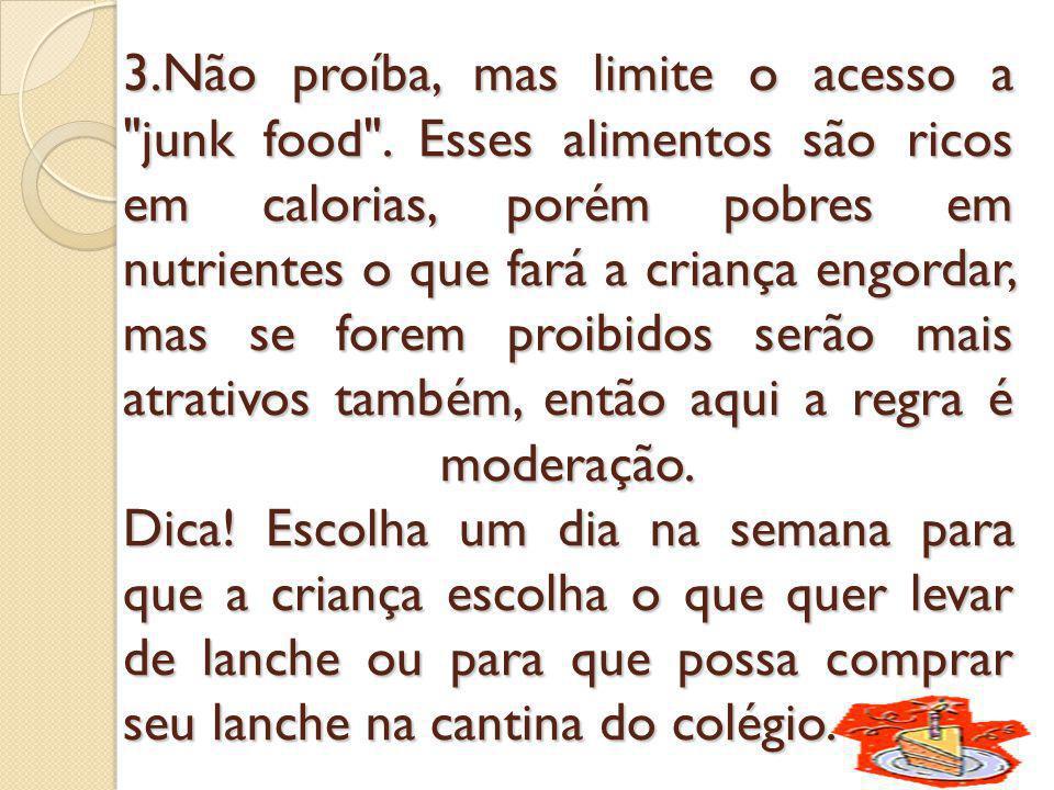 3.Não proíba, mas limite o acesso a junk food .