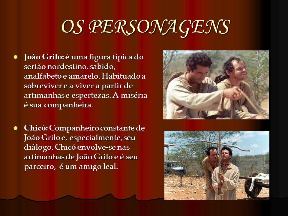 OS PERSONAGENS João Grilo: é uma figura típica do sertão nordestino, sabido, analfabeto e amarelo. Habituado a sobreviver e a viver a partir de artima