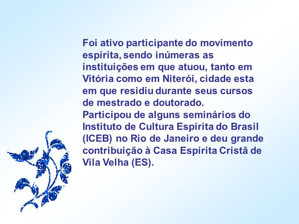 Foi ativo participante do movimento espírita, sendo inúmeras as instituições em que atuou, tanto em Vitória como em Niterói, cidade esta em que residiu durante seus cursos de mestrado e doutorado.