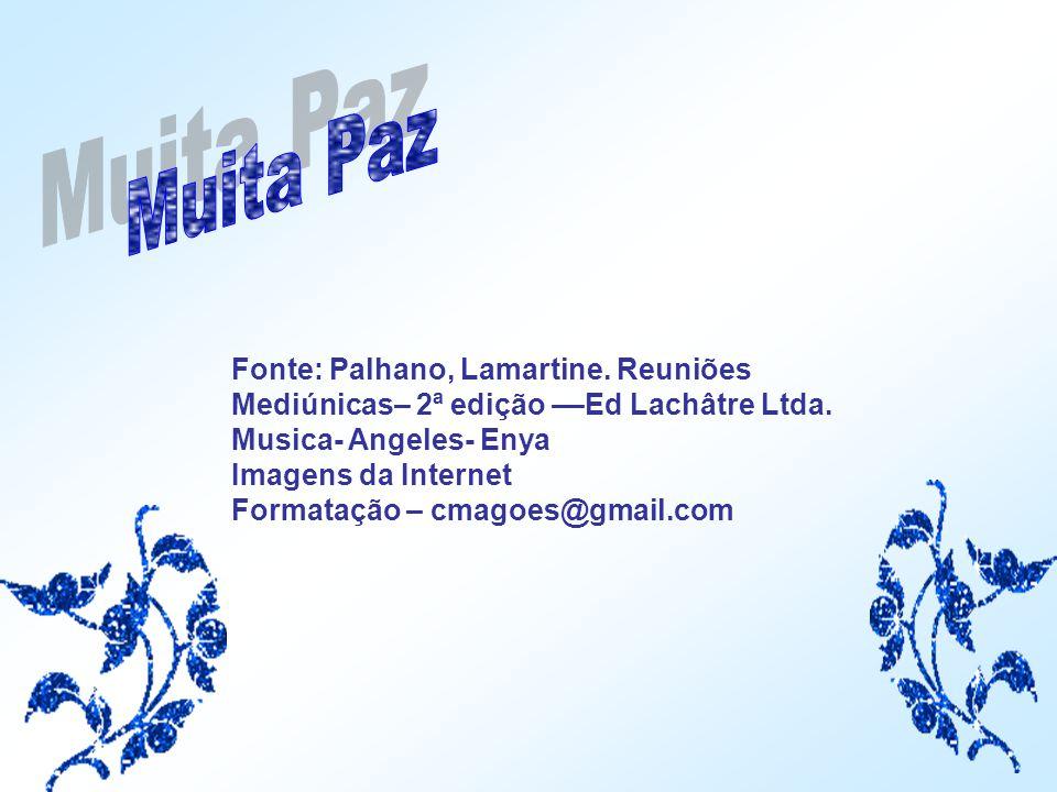 Fonte: Palhano, Lamartine.Reuniões Mediúnicas– 2ª edição ––Ed Lachâtre Ltda.