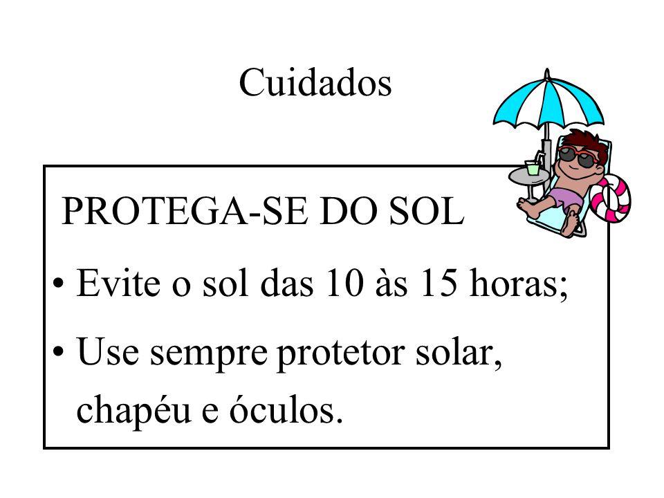 Cuidados PROTEGA-SE DO SOL Evite o sol das 10 às 15 horas; Use sempre protetor solar, chapéu e óculos.