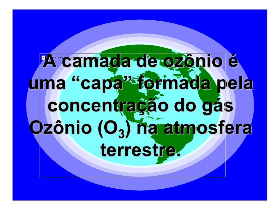 A camada de ozônio é uma capa formada pela concentração do gás Ozônio (O 3 ) na atmosfera terrestre.