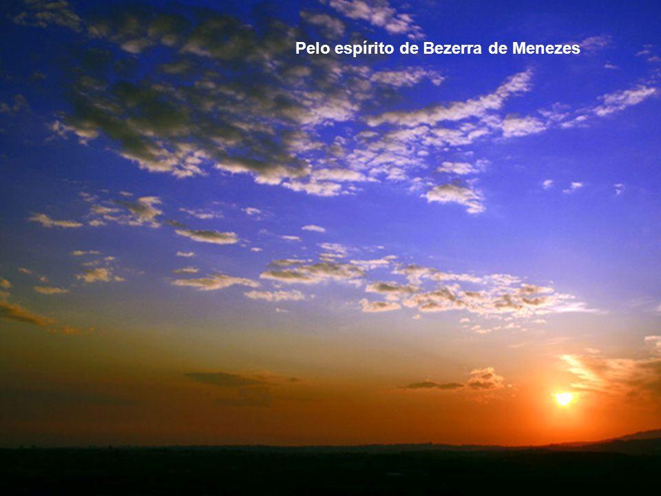 Pelo espírito de Bezerra de Menezes