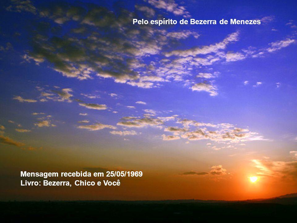 Mensagem recebida em 25/05/1969 Livro: Bezerra, Chico e Você Pelo espírito de Bezerra de Menezes