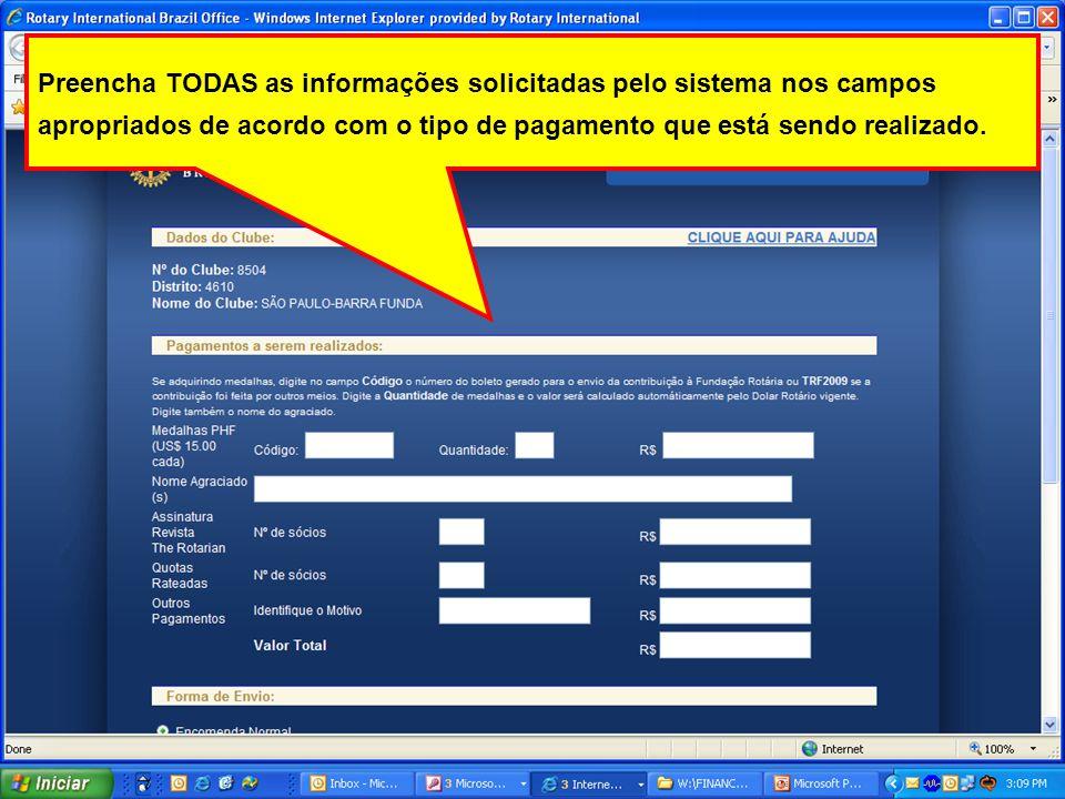 Preencha TODAS as informações solicitadas pelo sistema nos campos apropriados de acordo com o tipo de pagamento que está sendo realizado.