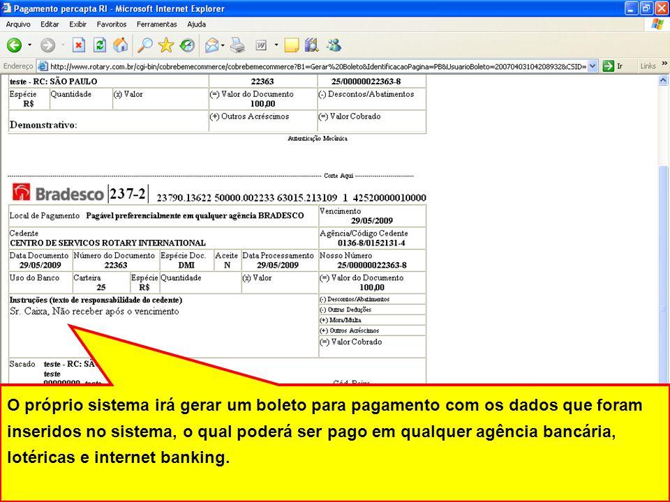 O próprio sistema irá gerar um boleto para pagamento com os dados que foram inseridos no sistema, o qual poderá ser pago em qualquer agência bancária,